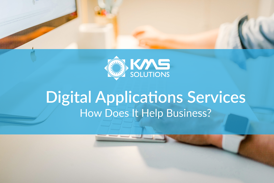 Digital Application Services - How Does It Help Businesses? KMS SOlutions