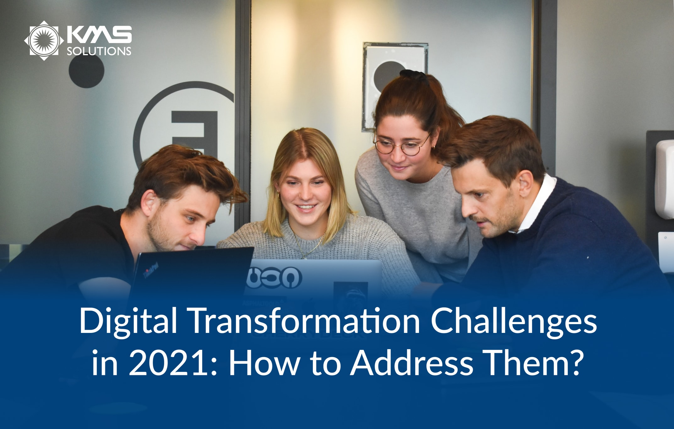 Digital Transformation Challenges in 2021 - KMS Solutions