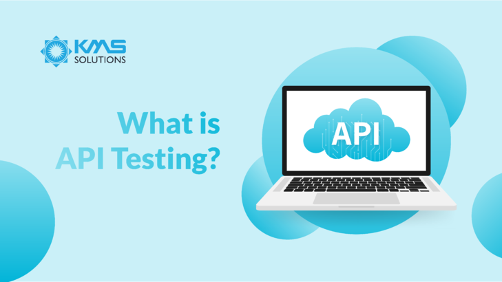 What is API Testing - KMS Solutions